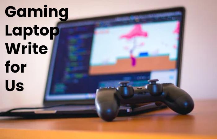Gaming Laptop write for us