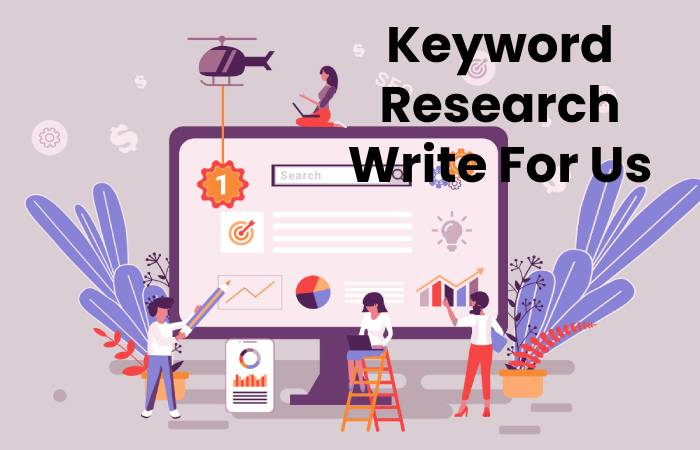 Keyword Research Write For Us, Contribute And Submit post