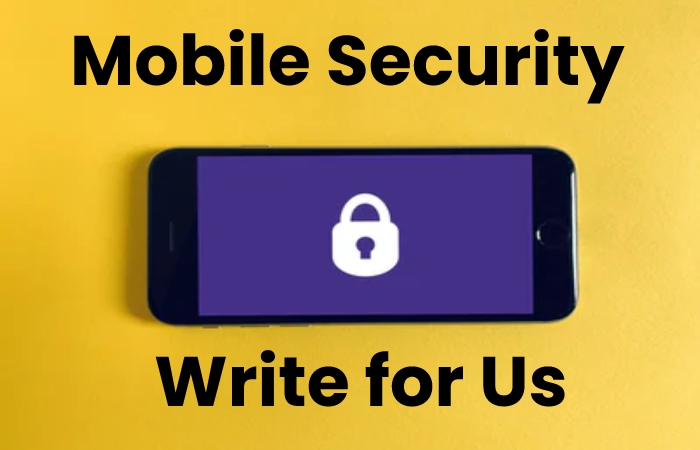 Mobile security Write for Us