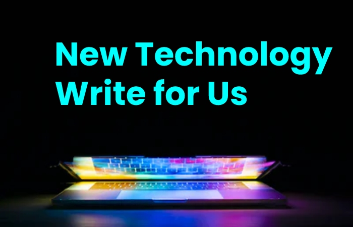 New Technology Write For Us