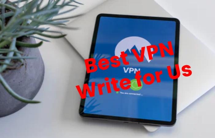 best vpn write for us