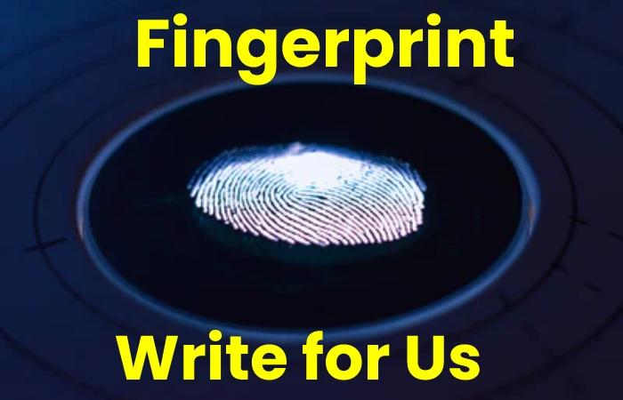 fingerprint write for us