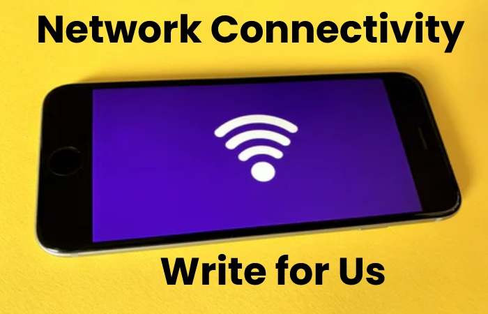 network connectivity write for us