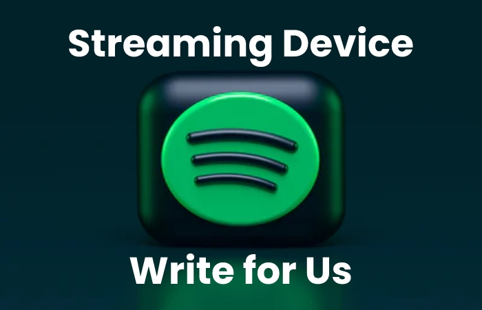 streaming device write for us