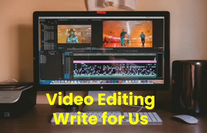 video editing write for us