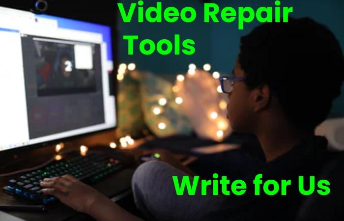 video repair tools write for us